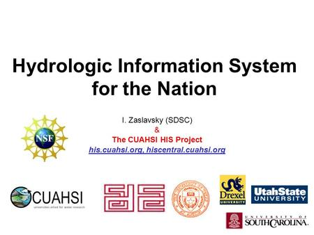 Hydrologic Information System for the Nation I. Zaslavsky (SDSC) & The CUAHSI HIS Project his.cuahsi.org, hiscentral.cuahsi.org.