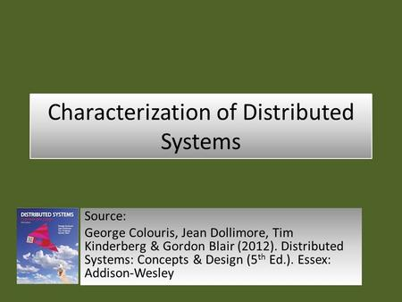 Characterization of Distributed Systems Source: George Colouris, Jean Dollimore, Tim Kinderberg & Gordon Blair (2012). Distributed Systems: Concepts &