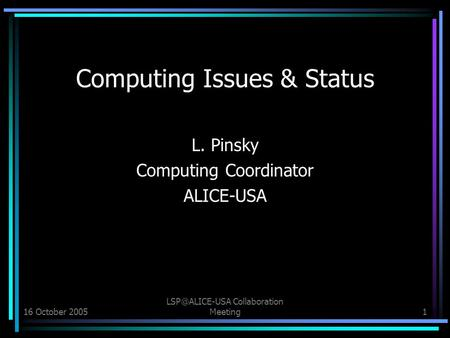 16 October 2005 Collaboration Meeting1 Computing Issues & Status L. Pinsky Computing Coordinator ALICE-USA.