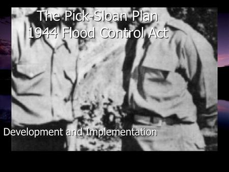 The Pick-Sloan Plan 1944 Flood Control Act