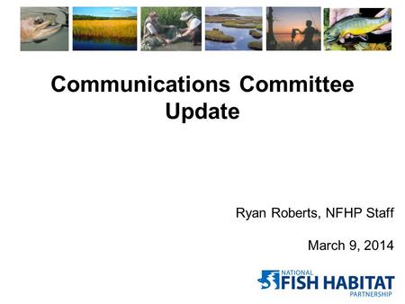 Communications Committee Update Ryan Roberts, NFHP Staff March 9, 2014.
