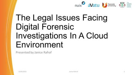 The Legal Issues Facing Digital Forensic Investigations In A Cloud Environment Presented by Janice Rafraf 15/05/2015Janice Rafraf1.
