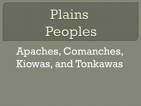 Apaches, Comanches, Kiowas, and Tonkawas