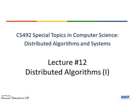 Lecture #12 Distributed Algorithms (I) CS492 Special Topics in Computer Science: Distributed Algorithms and Systems.