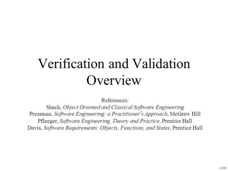 Verification and Validation Overview References: Shach, Object Oriented and Classical Software Engineering Pressman, Software Engineering: a Practitioner's.