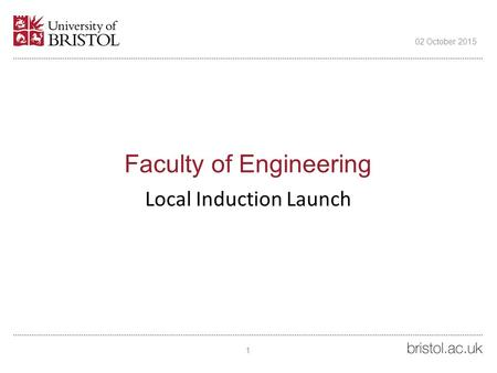 Faculty of Engineering Local Induction Launch 02 October 2015 1.