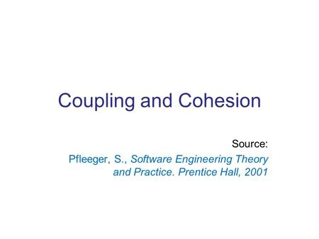 Coupling and Cohesion Source: