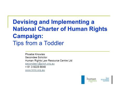 Devising and Implementing a National Charter of Human Rights Campaign: Tips from a Toddler Phoebe Knowles Secondee Solicitor Human Rights Law Resource.