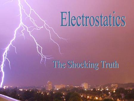 Electrostatics The Shocking Truth.