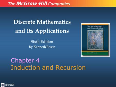 Discrete Mathematics and Its Applications Sixth Edition By Kenneth Rosen Chapter 4 Induction and Recursion 歐亞書局.