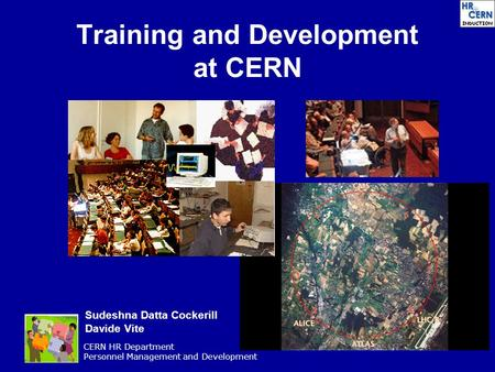 CERN HR Department Personnel Management and Development Training and Development at CERN Sudeshna Datta Cockerill Davide Vite.