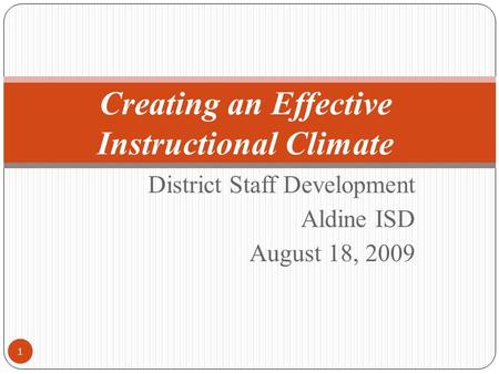 District Staff Development Aldine ISD August 18, 2009 1 Creating an Effective Instructional Climate.