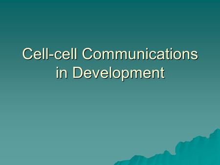 Cell-cell Communications in Development. Induction and Competence  What do we mean by induction?  How do we define define competence? competence? 