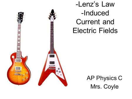 -Lenz's Law -Induced Current and Electric Fields AP Physics C Mrs. Coyle.
