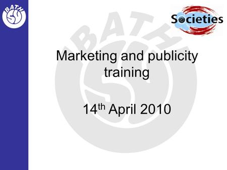 Marketing and publicity training 14 th April 2010.