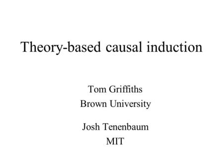 Theory-based causal induction Tom Griffiths Brown University Josh Tenenbaum MIT.