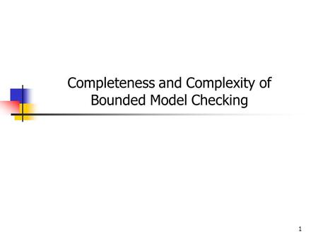 1 Completeness and Complexity of Bounded Model Checking.
