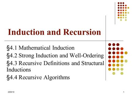 Induction and Recursion §4.1 Mathematical Induction §4.2 Strong Induction and Well-Ordering §4.3 Recursive Definitions and Structural Inductions §4.4 Recursive.