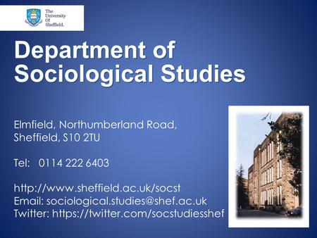 Department of Sociological Studies Elmfield, Northumberland Road, Sheffield, S10 2TU Tel: 0114 222 6403