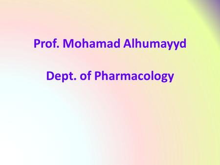 Prof. Mohamad Alhumayyd Dept. of Pharmacology