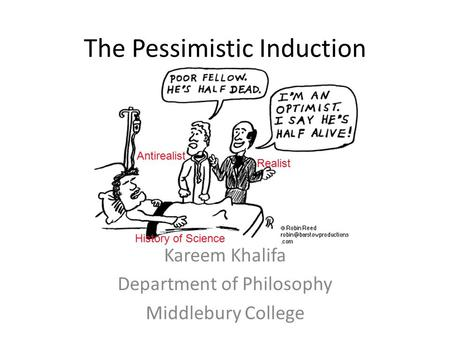 The Pessimistic Induction Kareem Khalifa Department of Philosophy Middlebury College History of Science Antirealist Realist.