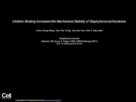 Inhibitor Binding Increases the Mechanical Stability of Staphylococcal Nuclease Chien-Chung Wang, Tian-Yow Tsong, Yau-Heiu Hsu, Piotr E. Marszalek Biophysical.