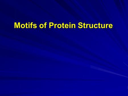 "Motifs of Protein Structure. Adapted from ""Introduction to Protein Structure"" by Branden & Tooze."