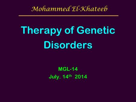 台大農藝系 遺傳學 601 20000 Chapter 1 slide 1 Therapy of Genetic Disorders MGL-14 July. 14 th 2014 Mohammed El-Khateeb.