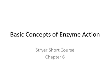 Basic Concepts of Enzyme Action Stryer Short Course Chapter 6.