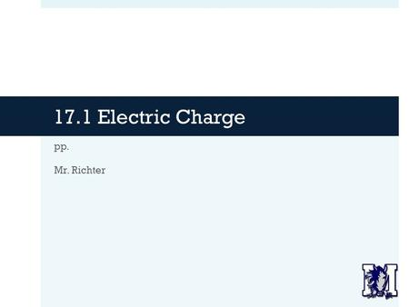 17.1 Electric Charge pp. Mr. Richter.