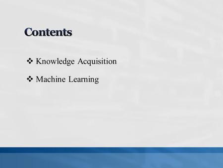  Knowledge Acquisition  Machine Learning. The transfer and transformation of potential problem solving expertise from some knowledge source to a program.
