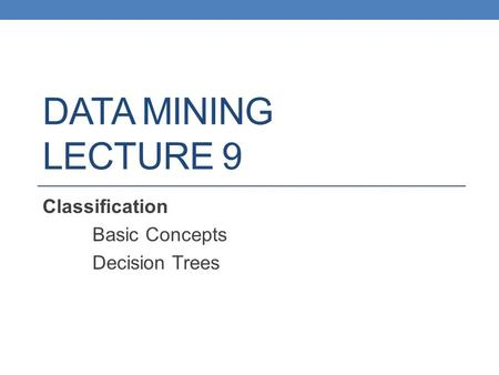 DATA MINING LECTURE 9 Classification Basic Concepts Decision Trees.