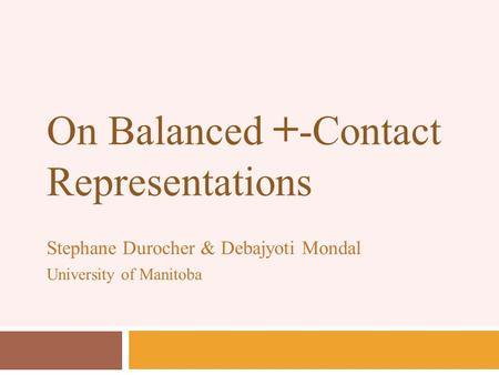 On Balanced + -Contact Representations Stephane Durocher & Debajyoti Mondal University of Manitoba.