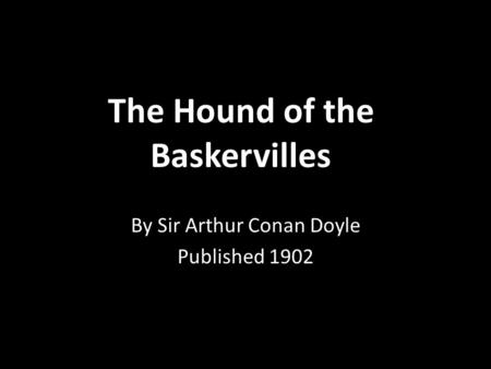 arthur conan doyle hound of the baskervilles essay The hound of the baskervilles study guide contains a biography of sir arthur  conan doyle, literature essays, a complete e-text, quiz questions,.