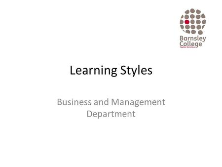 Learning Styles Business and Management Department.