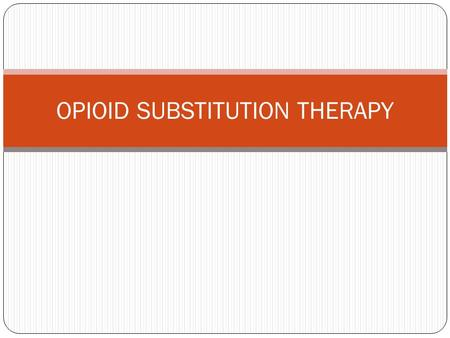 OPIOID SUBSTITUTION THERAPY. WHAT IS OST? Harm Reduction has multiple tiers of service delivery Along with NSEP, Opioid Substitution Therapy (OST) is.