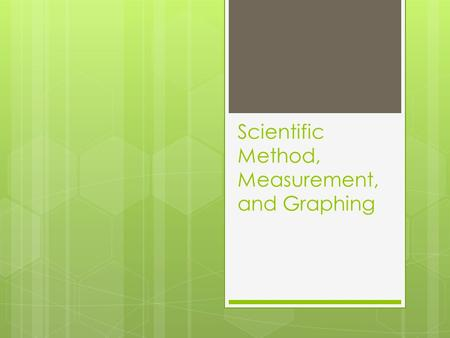 Scientific Method, Measurement, and Graphing. Scientific Method  An organized way of using evidence to learn about the natural world  A. Problem  1.