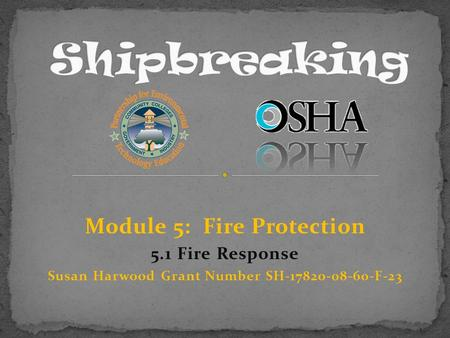 Module 5: Fire Protection 5.1 Fire Response Susan Harwood Grant Number SH-17820-08-60-F-23.
