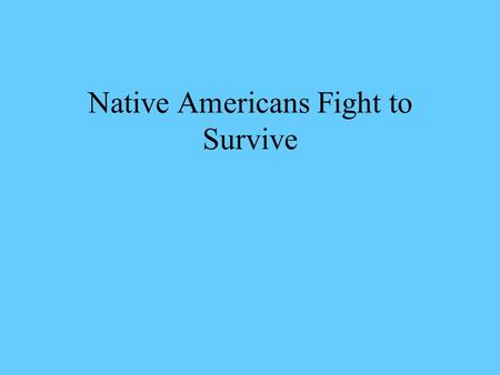 Native Americans Fight to Survive