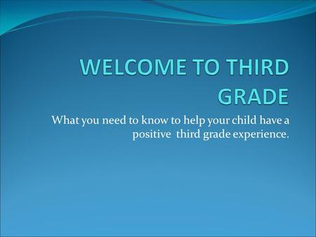 What you need to know to help your child have a positive third grade experience.