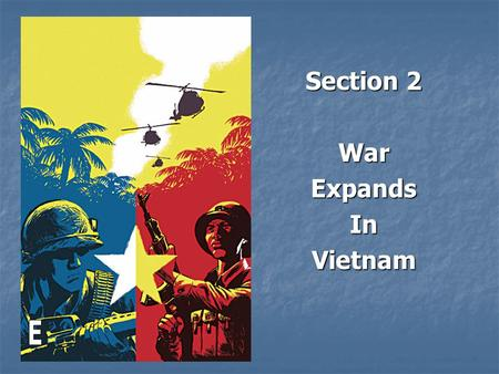 Section 2 WarExpandsInVietnam. The assassination of Diem brought chaos to South Vietnam They had some new leaders, but none were very good. They had some.
