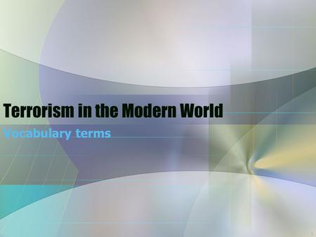 1 Terrorism in the Modern World Vocabulary terms.