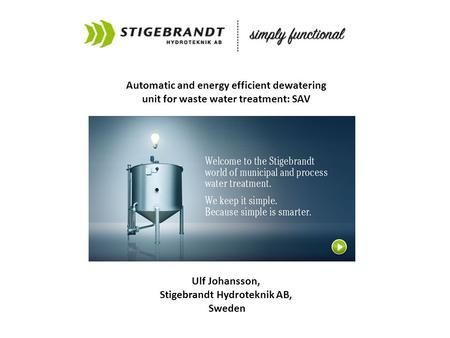 Automatic and energy efficient dewatering unit for waste water treatment: SAV Ulf Johansson, Stigebrandt Hydroteknik AB, Sweden.