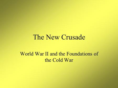 The New Crusade World War II and the Foundations of the Cold War.