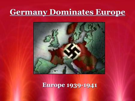 Germany Dominates Europe Europe 1939-1941. 1.Germany Strikes Europe Europe feared Hitler would attack Poland first 1937 - GB + Fr signed an alliance with.