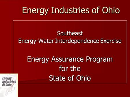 Energy Industries of Ohio Southeast Energy-Water Interdependence Exercise Energy Assurance Program for the State of Ohio.
