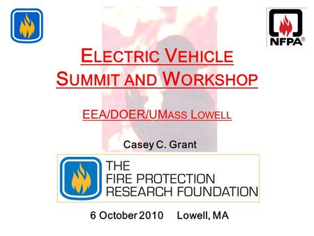 E LECTRIC V EHICLE S UMMIT AND W ORKSHOP EEA/DOER/UM ASS L OWELL 6 October 2010 Lowell, MA 1 Casey C. Grant.