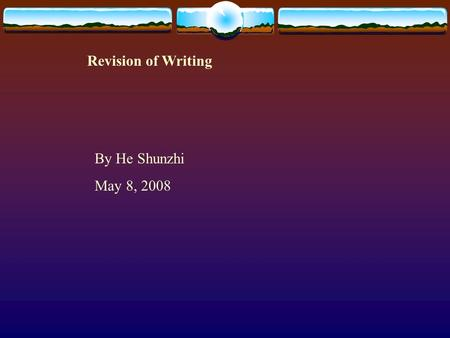 Revision of Writing By He Shunzhi May 8, 2008 I. Writing An Event.