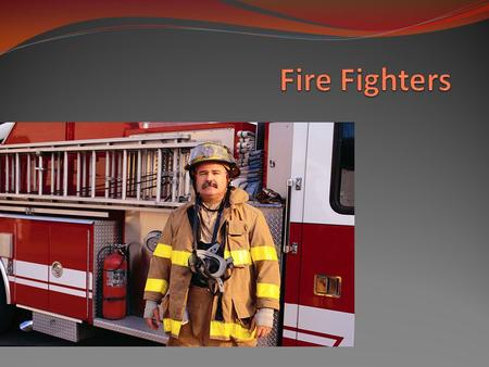 I Main Idea The main idea is the Fire Fighters go to fires to save lives.