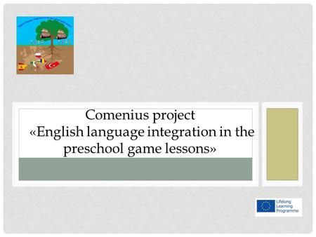 Comenius project «English language integration in the preschool game lessons»